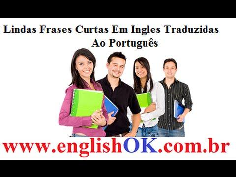 Lindas Frases Curtas Em Ingles Traduzidas Ao Português Youtube