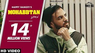 HAPPY RAIKOTI : Mohabbtan (Official Video) Sukh Sanghera | Laddi Gill | New Punjabi Sad Songs 2021