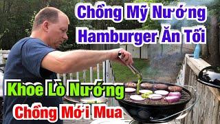Chồng Mỹ Nướng Hamburger Ăn Tối- Khoe Lò Nướng Chồng Mới Mua