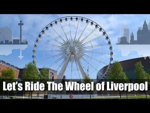 Let's Ride The Wheel of Liverpool - See the City of Liverpool & The River Mersey from above.