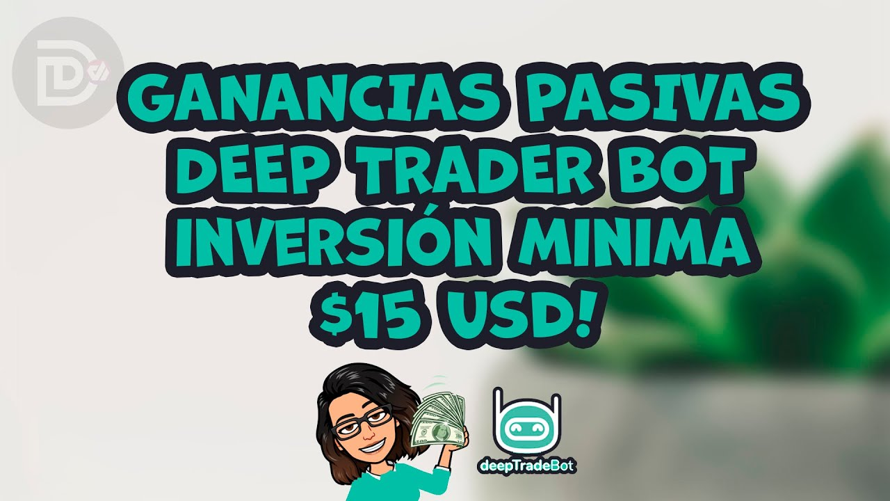 DEEP TRADE BOT - GANA DINERO EN AUTOMATICO - GANANCIAS PASIVAS! - YouTube