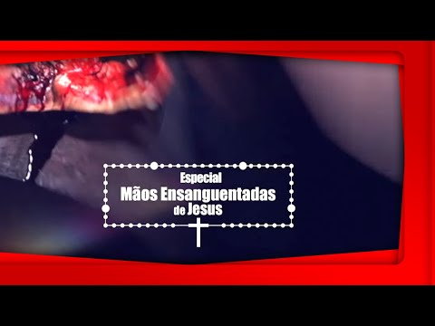 Especial Mãos Ensanguentadas de Jesus - 04/01/2017 B3