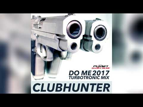 Clubhunter - Do Me 2017 (Turbotronic Radio Edit)