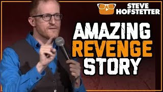 Most Amazing Revenge Story Ever Told - Steve Hofstetter