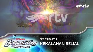 Ultraman Zero The Chronicle RTV : Kekalahan Belial (Eps 25, Part 2)