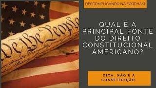 Você sabe qual é a principal fonte do direito constitucional brasileiro? E do americano?