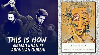 This is How - Ammad Khan feat. Abdullah Qureshi | New Pakistani Song