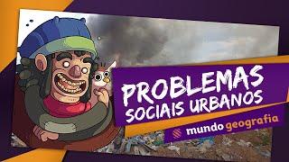 Problemas sociais urbanos - Mundo Geografia - ENEM