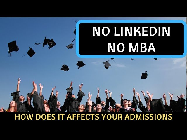 No LinkedIn Profile - No MBA. How does it affect your Admission Process