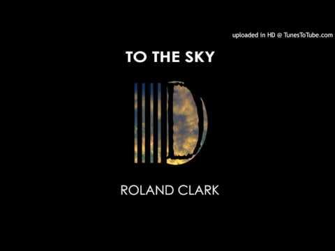 Roland Clark - To The Sky (Main Mix)