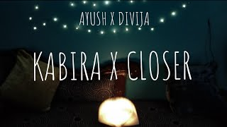 Closer- kabira mashup cover (Arijit Singh and The Chainsmokers)