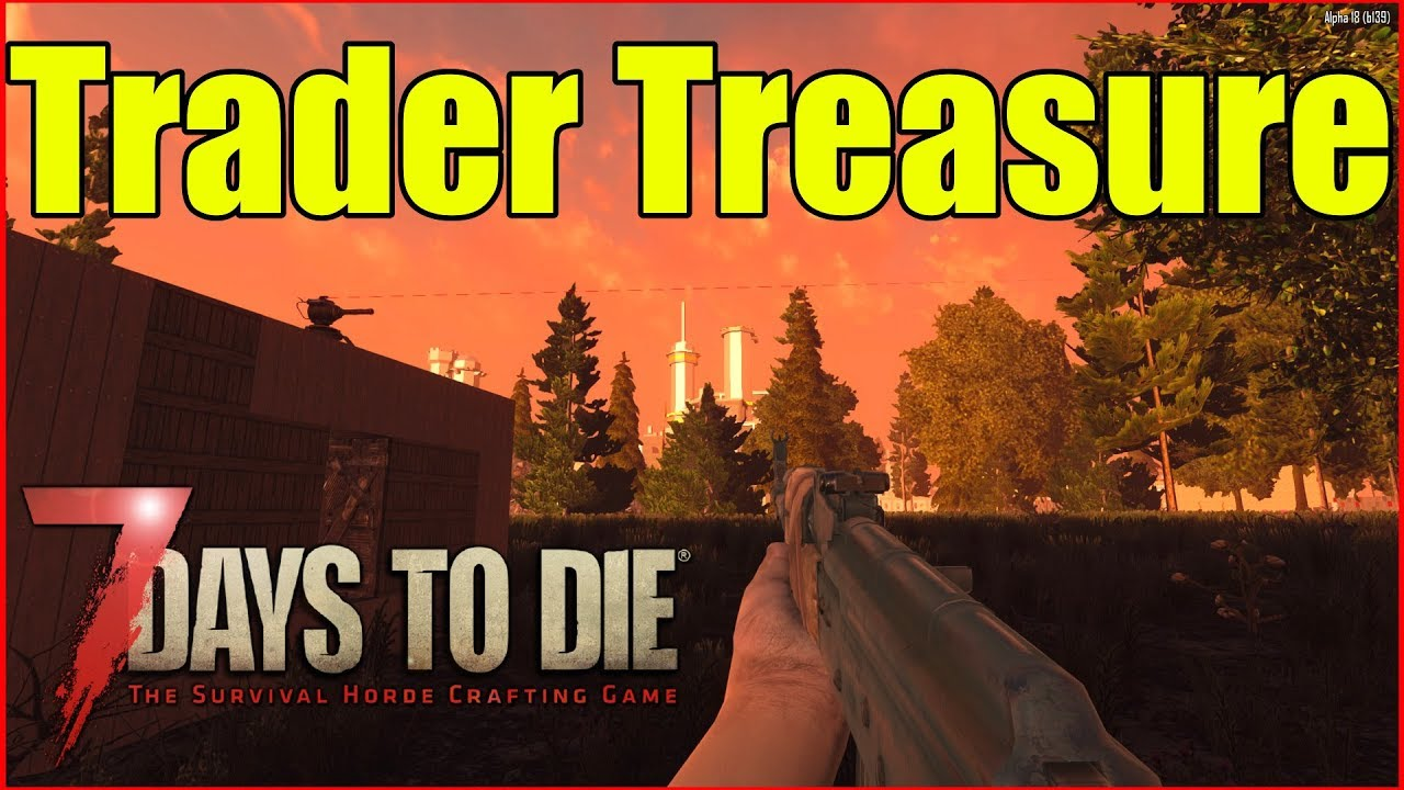 7 Days To Die Traders Treasure Alpha 18 2 Youtube