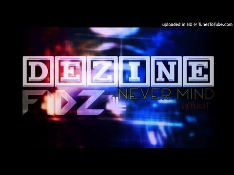 Never mind - Dezine ft. Fidz
