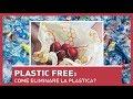 PLASTIC FREE: Come evitare la plastica? Che alternative comprare?