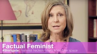 #Shirtgate: Feminist heckles heard from outer space
