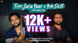 Tere Jaisa Yaar x Yeh Dosti (Reprise) | Krishnendu Hari ft. Sourav Sarkar | Friendship Day