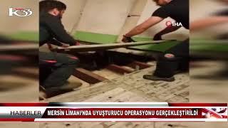 MERSİN LİMANI'NDA UYUŞTURUCU OPERASYONU GERÇEKLEŞTİRİLDİ