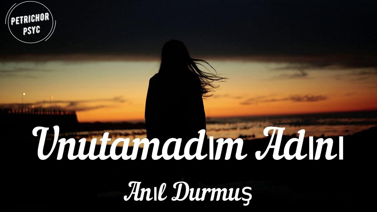 Anil Durmus Unutamadim Adini Sarki Sozu Lyrics Hd Youtube