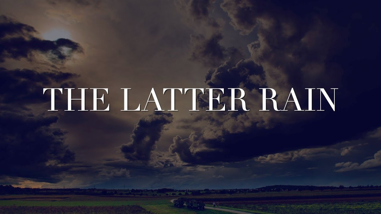 The Latter Rain - YouTube