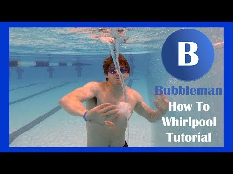 Bubbleman: How to make a Whirlpool