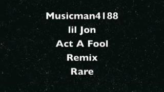 Video Act A Fool Lil John Remix Rare download MP3, 3GP, MP4, WEBM, AVI, FLV Juli 2018