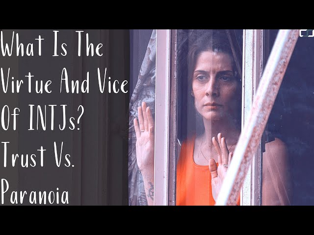 What Is The Virtue And Vice Of INTJs? Trust Vs. Paranoia