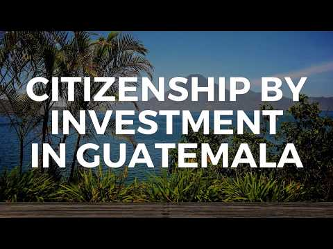 CITIZENSHIP BY INVESTMENT IN GUATEMALA
