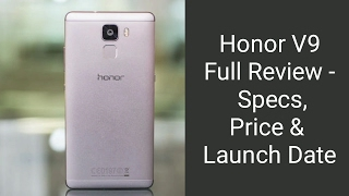 huawei honor v9 6gb ram 128gb 5 7 inch qhd dual camera setup kirin soc   full review