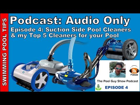 Podcast AUDIO ONLY - Episode 4: Suction Side Pool Cleaners & My Top 5 Cleaners for your Pool