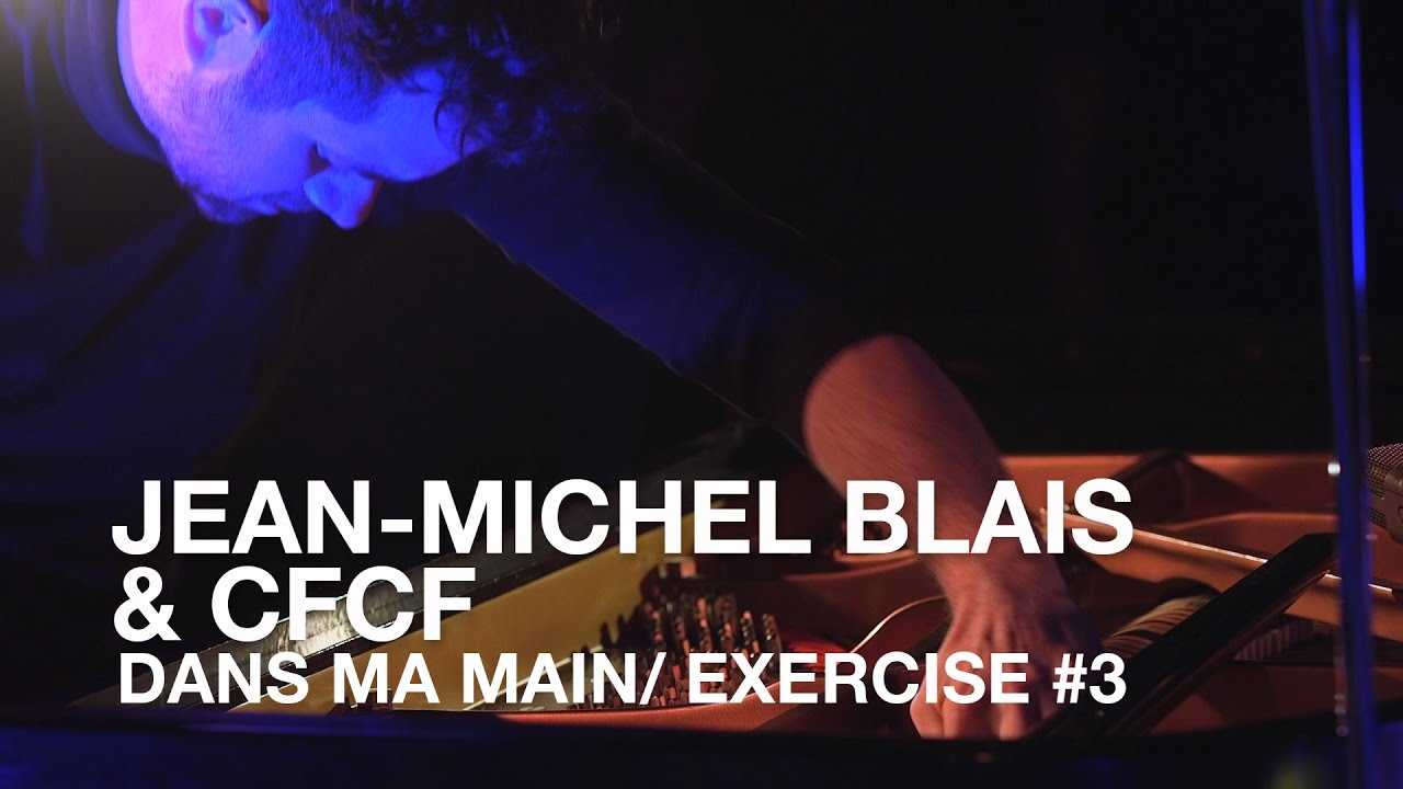 video: Jean-Michel Blais & CFCF | Dans Ma Main/ Exercise #3