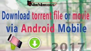 How To Download Torrent File Or Movie Via Android Mobile Phone 2017 Tips