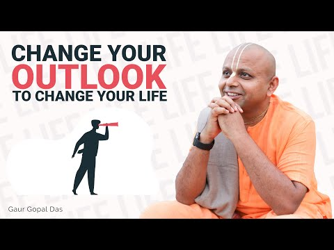 Change your outlook to change your life by Gaur Gopal Das