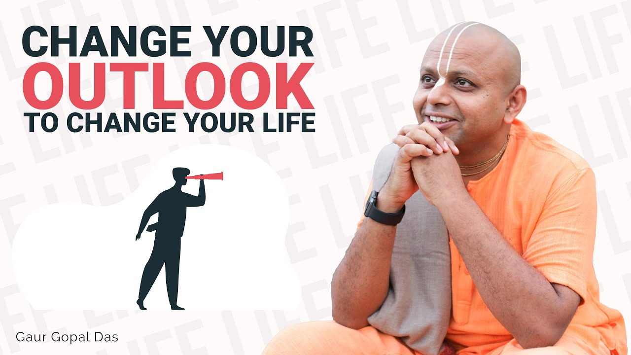 Everything Depends on your outlook: How You Perceive Your Surroundings | Gaur Gopal Das