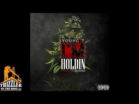 Young T - Im Holdin' [Prod. E2DAG] [Thizzler.com]