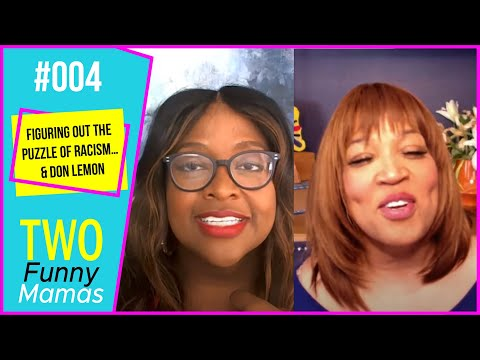 Figuring Out The Puzzle Of Racism… & Don Lemon | Two Funny Mamas #4 from YouTube · Duration:  1 hour 2 minutes 17 seconds
