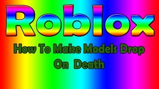 Roblox | How To Make Models Drop On Death