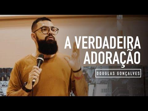A VERDADEIRA ADORAÇÃO - Douglas Gonçalves