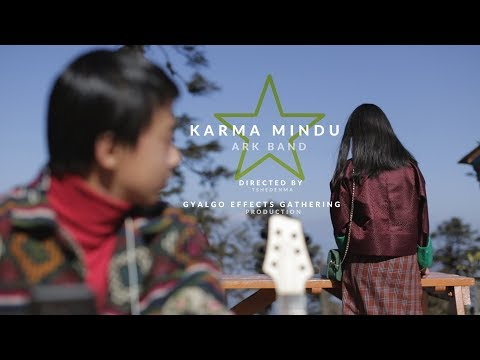 KARMA MINDU|Bhutanese music video 2018|ARK Band|cinematic looks cc 2018