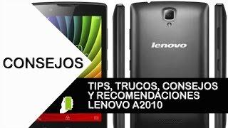 Lenovo A2010 Tips, Trucos, Consejos y Recomendaciones
