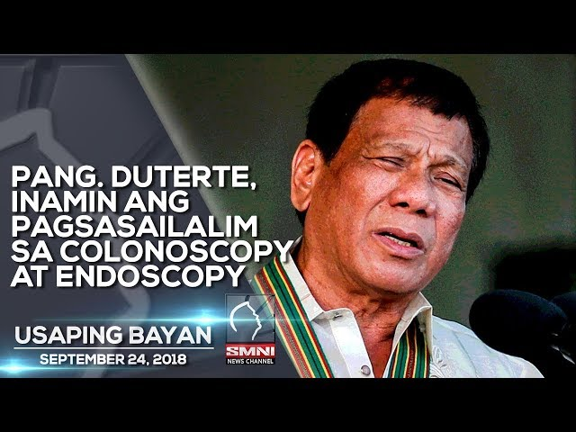 PANG  DUTERTE, INAMIN ANG PAGSASAILALIM SA COLONOSCOPY AT ENDOSCOPY USAPING BAYAN SEPTEMBER 24, 2018