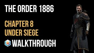 The Order 1886 Walkthrough Chapter 8 Under Siege Gameplay Let's Play
