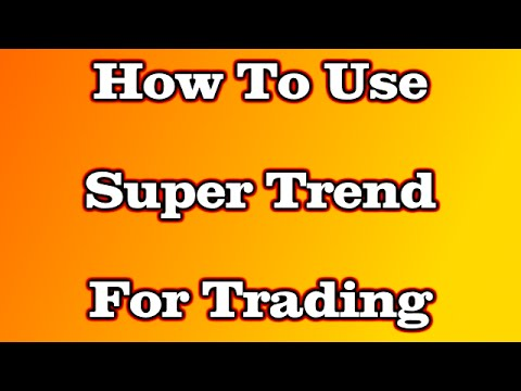 How To Use Super Trend Indicator For Trading
