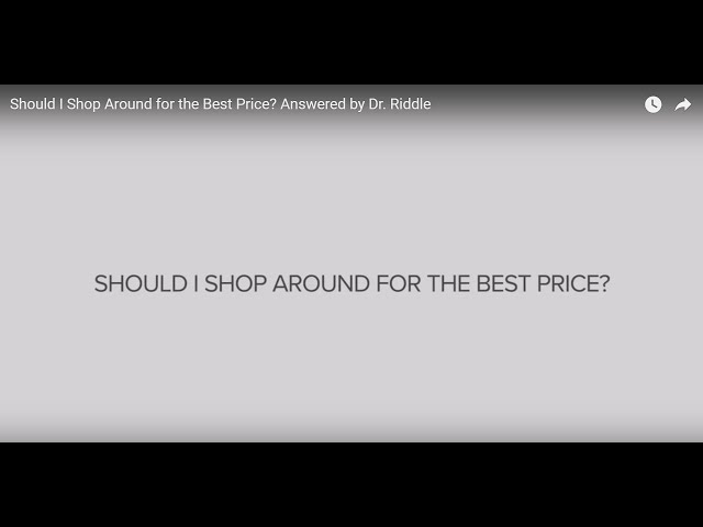 Should I Shop Around for the Best Price? Answered by Dr. Riddle