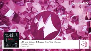 tyDi and Maison & Dragen feat. Toni Nielson - Walk On Water (Original Mix)