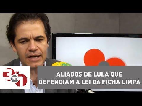 Aliados De Lula Que Defendiam A Lei Da Ficha Limpa Mudam Discurso Para Defender Petista