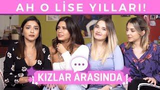 Kızlar Arasında: Lisede Yaptığımız Hataları Konuştuk!