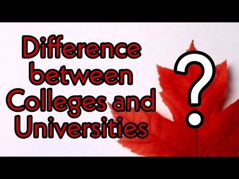 KNOW DIFFERENCE BETWEEN COLLEGES AND UNIVERSITIES IN CANADA....