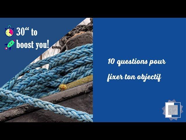 10 questions en 30'' pour t'aider à définir tes objectifs