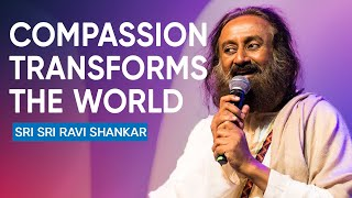 Sri Sri Ravi Shankar Shares How Compassion Can Stop Wars And Transform The World
