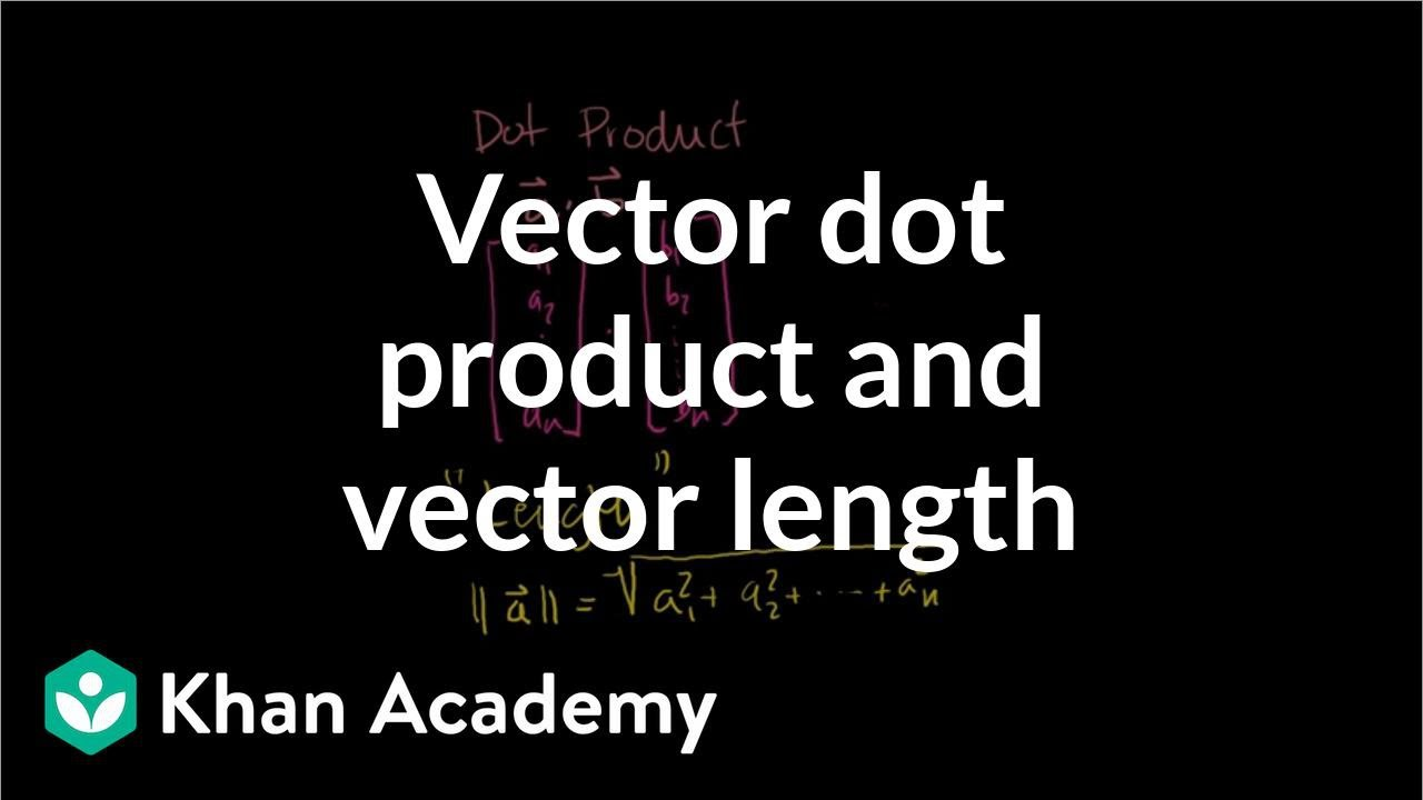 Vector Dot Product And Vector Length Video Khan Academy
